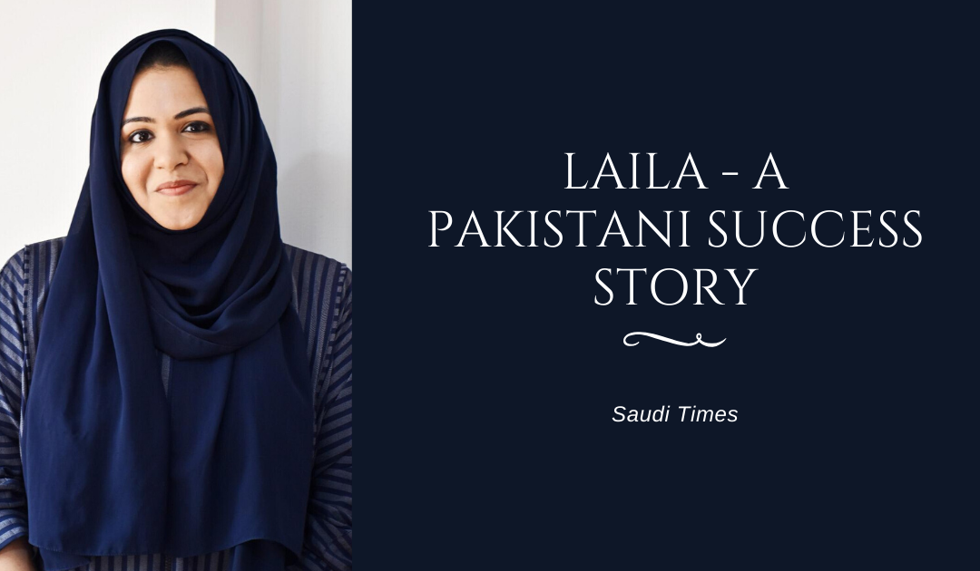Laila, a Pakistani success story in Saudi Arabia